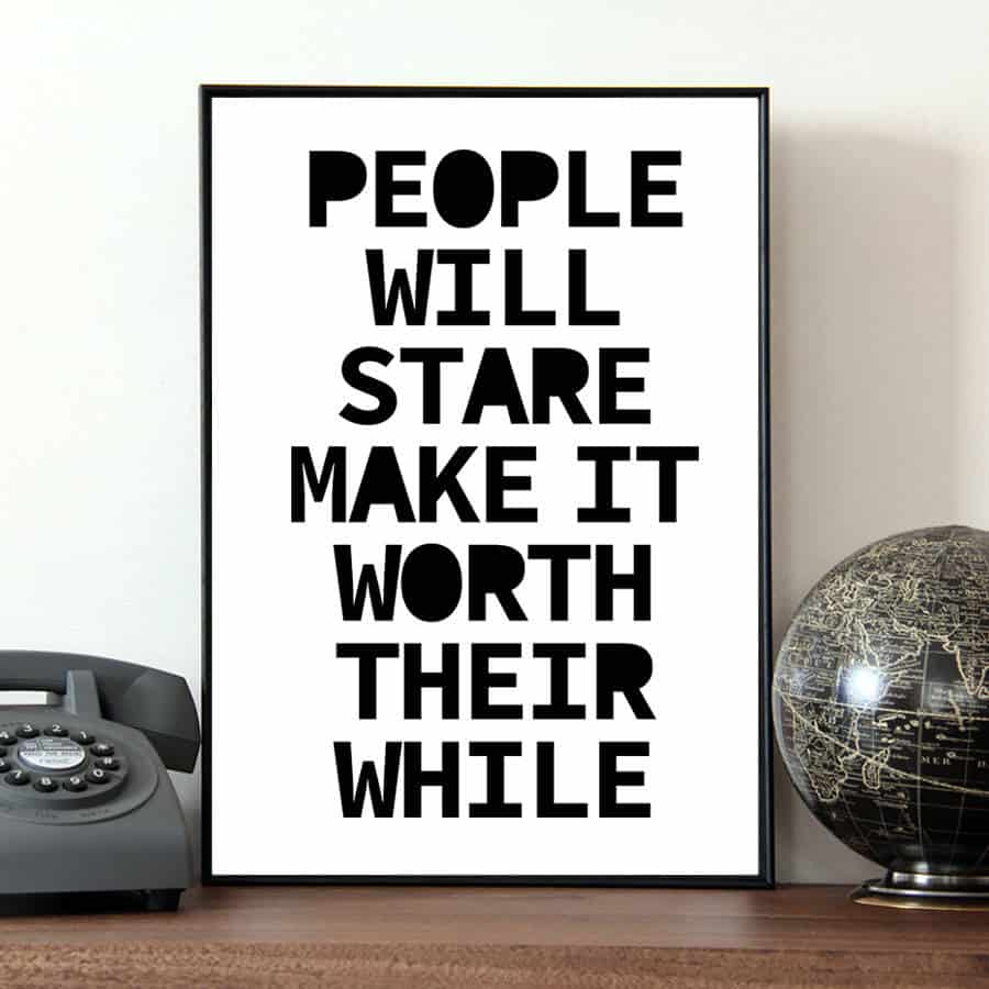 original_people-will-stare-quote-print