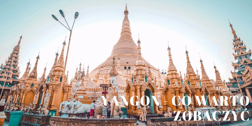 Co zobaczyć w Yangonie – Birma