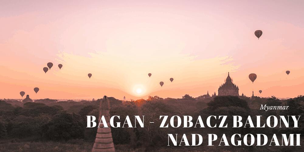 Bagan, Birma – wszystko co musisz wiedzieć